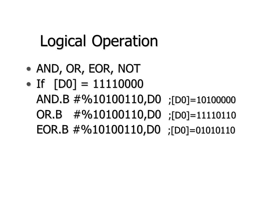 Logical Operation AND, OR, EOR, NOT If [D0] = 11110000